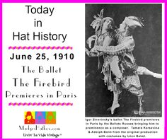 June 25 today in Hat History.  The Firebird Ballet by Igor Stravinsky premieres by the Ballets Russes in Paris.