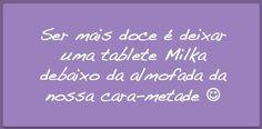... é deixar uma tablete Milka debaixo da almofada da nossa cara metade :))