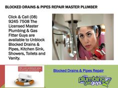 http://theplumbingandgasguys.com.au/blocked-drains-pipes Click & Call (08) 9245 7508 The Licensed Master Plumbing & Gas Fitter Guys are available to Unblock Blocked Drains & Pipes, Kitchen Sink, Showers, Toilets and Vanity.