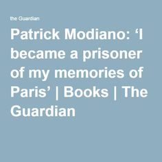 Patrick Modiano: 'I became a prisoner of my memories of Paris' | Books | The Guardian