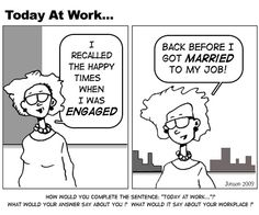 Are you Engaged or Married to your job?