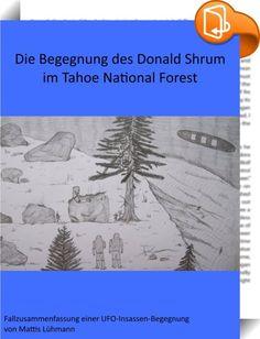 Die Begegnung des Donald Shrum im Tahoe National Forest    :  Am 4. September 1964 begaben sich 3 Kollegen im Tahoe National Forest in Kalifornien mit Pfeil und Bogen auf die Jagd. Sie teilten sich auf und einer der drei fand nicht zum Camp zurück. Er dachte er müsste sich nur vor wilden Tieren fürchten, wenn er die Nacht draußen verbringt, aber es wurde zu einem Kampf ums Überleben gegen ihm völlig unbekannte Wesen.