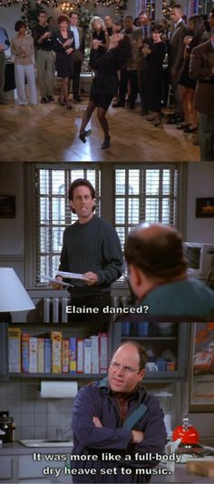 One of my all time favorites!!  Elaine danced? It was more like a full body dry heave set to music.