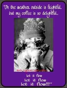 COFFEE on a snowy, cold day...priceless!!