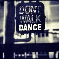 don't walk, dance