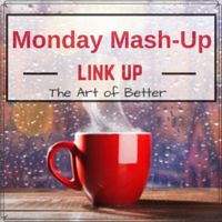 Monday Mash-Up Link Up - The Art of Better - Runs through Friday night!