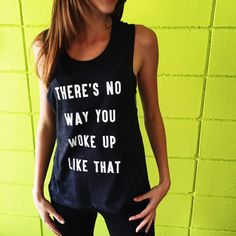 There's No Way You Woke Up Like That Funny Muscle Tee in Charcoal/White ,Workout Top, Muscle Tank