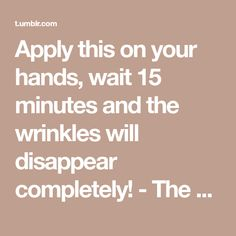 Apply this on your hands, wait 15 minutes and the wrinkles will disappear completely! - The Mind Core