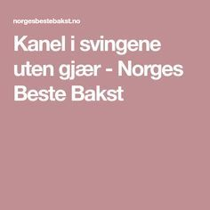Kanel i svingene uten gjær - Norges Beste Bakst Food Porn, Treats