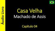 Áudio Livro - Sanderlei: Machado de Assis - Casa Velha - Capítulo 04
