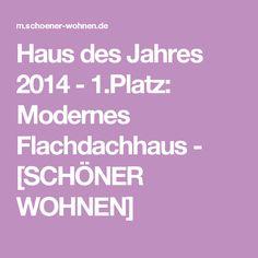 Haus des Jahres 2014 - 1.Platz: Modernes Flachdachhaus - [SCHÖNER WOHNEN]