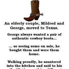 Funny Joke: An elderly couple, Mildred and George, moved to Texas.  George always wanted a pair of authentic cowboy boots, so seeing some on sale, he bought Funny Long Jokes, Funny Jokes For Adults, Crazy Jokes, Funny Memes, Hilarious Jokes, Funny Wife Quotes, Old Man Jokes, Getting Older Humor, Funny Getting Older Quotes