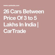 26 Cars Between Price Of 3 to 5 Lakhs In India | CarTrade