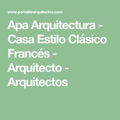 Apa Arquitectura - Casa Estilo Clásico Francés - Arquitecto - Arquitectos Math, French Classic Style, Modern House Facades, House Siding, French Tips, Architects, Little Cottages, Pictures, Math Resources