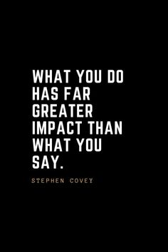 Leadership Quotes What you do has far greater impact than what you say. Quotable Quotes, Wisdom Quotes, True Quotes, Motivational Quotes, Inspirational Quotes, Funny Work Quotes, Happiness Quotes, Life Quotes Love, Quotes To Live By