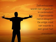 Zelfvertrouwen wordt niet uitgedrukt in centimeters, eigenwaarde niet in kilogram. De enige maat van waarde is een groot hart...