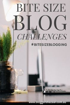 Bloggers Bazaar | The Bite Size Blog Challenge is a weekly challenge for you to take part in. It is based around a specific topic each month so that you can learn in small doses and implement this learning easily into your own blog | Loved by confettiandbliss.com