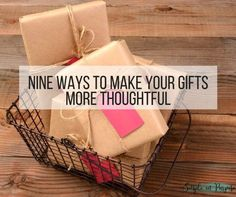 Nine Ways to Make Your Gifts More Thoughtful - Simple on Purpose