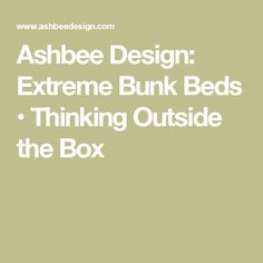 Ashbee Design: Extreme Bunk Beds • Thinking Outside the Box