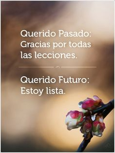 ✯♡♥♡♥♡♥ Querido Pasado: Gracias por todas las lecciones.... Querido Futuro: Estoy lista.... ✯♡♥♡♥♡♥Love★