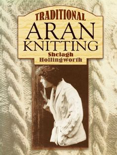Traditional Aran Knitting (Dover Knitting, Crochet, Tatting, Lace) by Shelagh Hollingworth http://www.amazon.com/dp/048644807X/ref=cm_sw_r_pi_dp_dP0Svb1TS3R5K