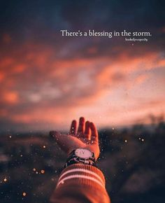 Theres a blessing in the storm.