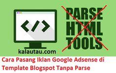 kalautau.com - inilah cara mudah memasang kode iklan google adsense di template blogspot, tanpa harus parse html terlebih dahulu.