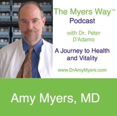In The Myers Way Episode 27: Eat Right for Your Blood Type with Dr. Peter D'Adamo, Dr. Myers and Dr. D'Adamo discuss the science behind the Blood Type Diet.