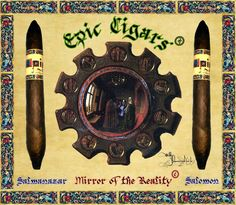EPIC® CIGARS SHAPE CHRONICLE: MIRROR OF THE REALITY,  EPIC® CIGARS SALMANAZAR, THE EPIC SALOMON. EPIC® CIGARS REGISTERED IN DOMINICAN REPUBLIC,THE UNIQUE, AUTHENTIC, ORIGINAL AND LEGITIMATE EPIC® CIGARS BRAND, DR.