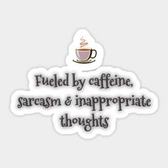 Text Design, Caffeine, Funny Texts, Sarcasm, Stickers, Thoughts, Sticker, Funny Sms, Decals