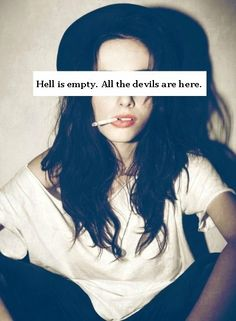 hell is empty. all the devils are here.