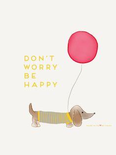 Don't worry be happy dachshund. I Love Dogs, Puppy Love, Cute Dogs, Baby Dachshund, Daschund, Weenie Dogs, Doggies, Dog Art, Fur Babies