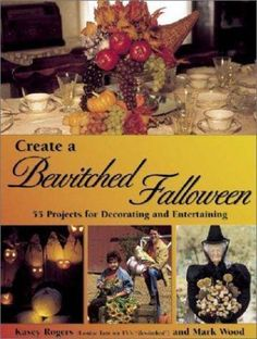 Create a Bewitched Fall-o-ween: 45 Projects for Decorating and Enterta-ExLibrary