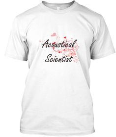 Acoustical Scientist Heart Design White T-Shirt Front - This is the perfect gift for someone who loves Acoustical Scientist. Thank you for visiting my page (Related terms: Professional jobs,job Acoustical Scientist,Acoustical Scientist,acoustical scientists,scientists,sci ...)