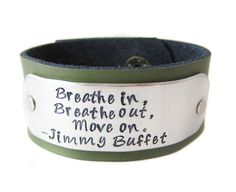 Jimmy Buffett Leather Cuff Bracelet  Breathe in Breathe out Move On  Hand Stamped Leather Cuff  Inspirational Jewelry  Birthday