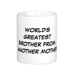 """""""World's Greatest Brother From Another Mother"""" Mug"""