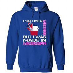 I May Live in Wisconsin But I Was Made in Mississippi T-Shirts, Hoodies, Sweatshirts, Tee Shirts (39.99$ ==> Shopping Now!)