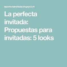 La perfecta invitada: Propuestas para invitadas: 5 looks
