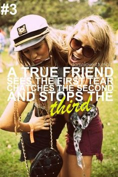 A true friend sees the first tear, catches the second, and stops the third.
