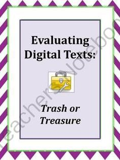 Evaluating Digital Texts:  Trash or Treasure from EdTechTeacher on TeachersNotebook.com -  (41 pages)  - This Common Core aligned teaching packet and student activity is appropriate for all secondary levels, including middle grades and high school. The ability to navigate and evaluate digital resources is essential to both educators and students.   The Evalu