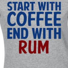 Start With Coffee End With Rum Funny Alcohol T Shirt