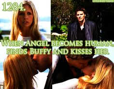 When Angel becomes human and finds Buffy and kisses her