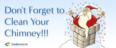there are only 12 days left till Christimas so make sure to clean your chimney for Santa or he won't be able to get down it!