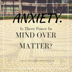 Anxiety: Is There Power in Mind Over Matter? Can we choose to let go of those thoughts keeping us in a state of chronic anxiety? I am putting my foot down. I want to live in peace. #MIAW #mentalillnessawareness