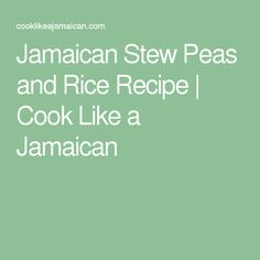 Jamaican Stew Peas and Rice Recipe | Cook Like a Jamaican