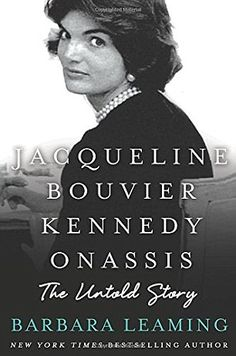 Jacqueline Bouvier Kennedy Onassis: The Untold Story by Barbara Leaming