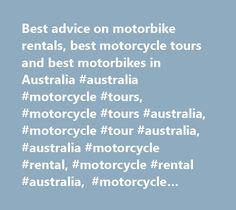 Best advice on motorbike rentals, best motorcycle tours and best motorbikes in Australia #australia #motorcycle #tours, #motorcycle #tours #australia, #motorcycle #tour #australia, #australia #motorcycle #rental, #motorcycle #rental #australia, #motorcycle #rentals, #motorcycle #rental, #australia #motorbike #tours, #motorbike #tours #australia, #motorbike #tour #australia, #australia #motorbike #rental, #motorbike #rental #australia, #australia #motorcycle #hire, #motorcycle #hire…