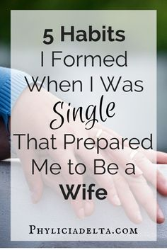 5 Habits I Formed When I Was Single That Prepared Me to be a Wife