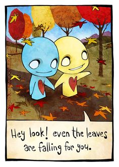 """""""Hey look! even the leaves are falling for you."""""""