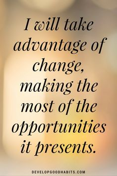 will take advantage of change, making the most of the opportunities it presents.| Quotes on opportunities/change and self reliance | Self help |personal growth |personal development self-improvement